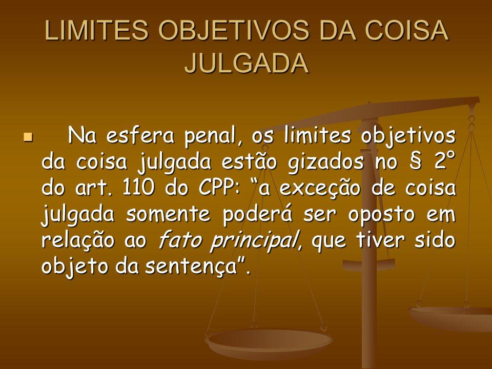 LIMITES OBJETIVOS DA COISA JULGADA Na esfera penal, os limites objetivos da coisa julgada estão gizados no § 2° do art. 110 do CPP: a exceção de coisa
