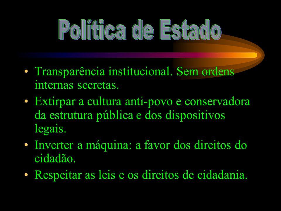 Transparência institucional. Sem ordens internas secretas. Extirpar a cultura anti-povo e conservadora da estrutura pública e dos dispositivos legais.