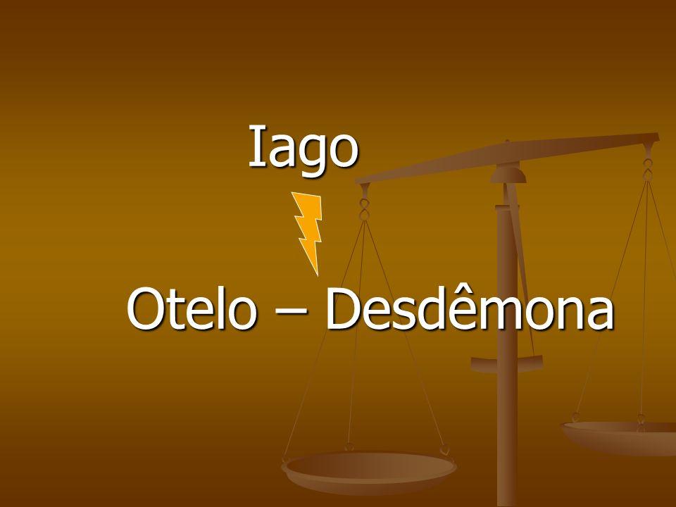 Iago Iago Otelo – Desdêmona Otelo – Desdêmona