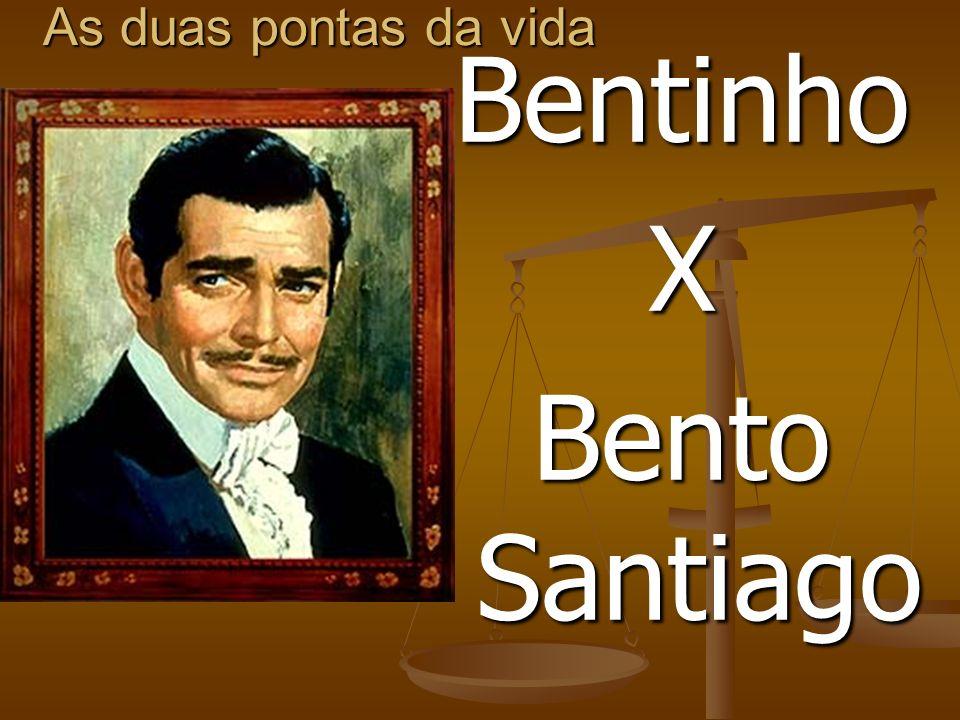 As duas pontas da vida BentinhoX Bento Santiago