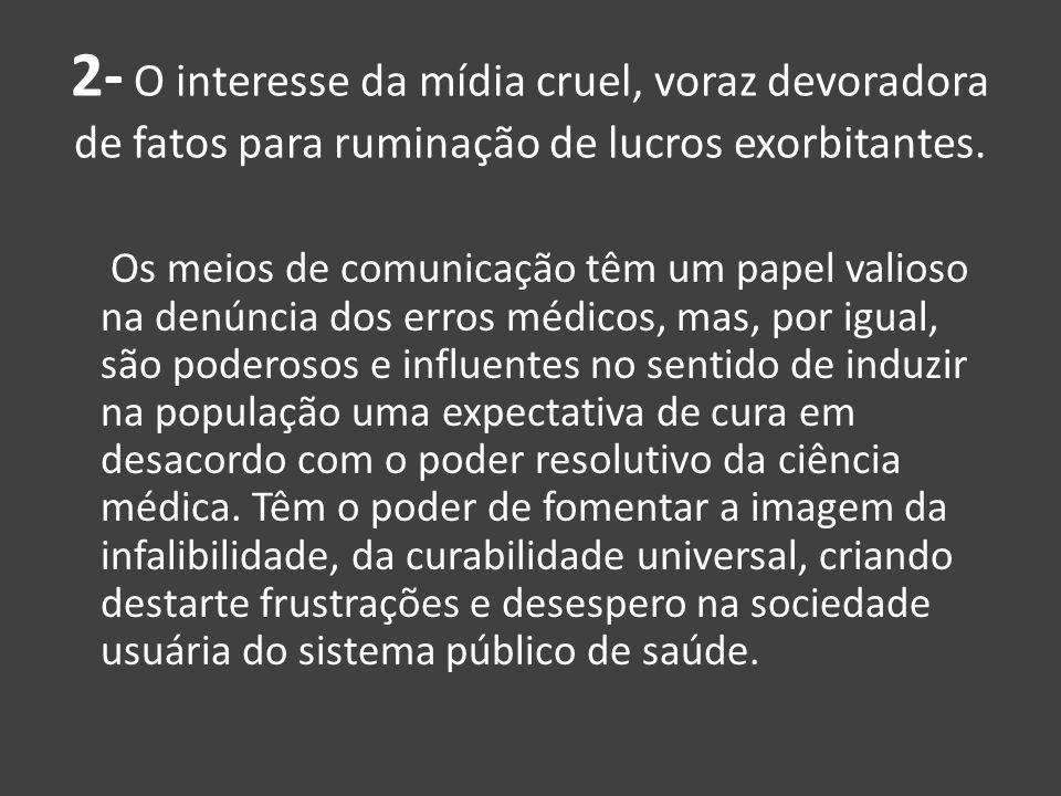 2- O interesse da mídia cruel, voraz devoradora de fatos para ruminação de lucros exorbitantes. Os meios de comunicação têm um papel valioso na denúnc
