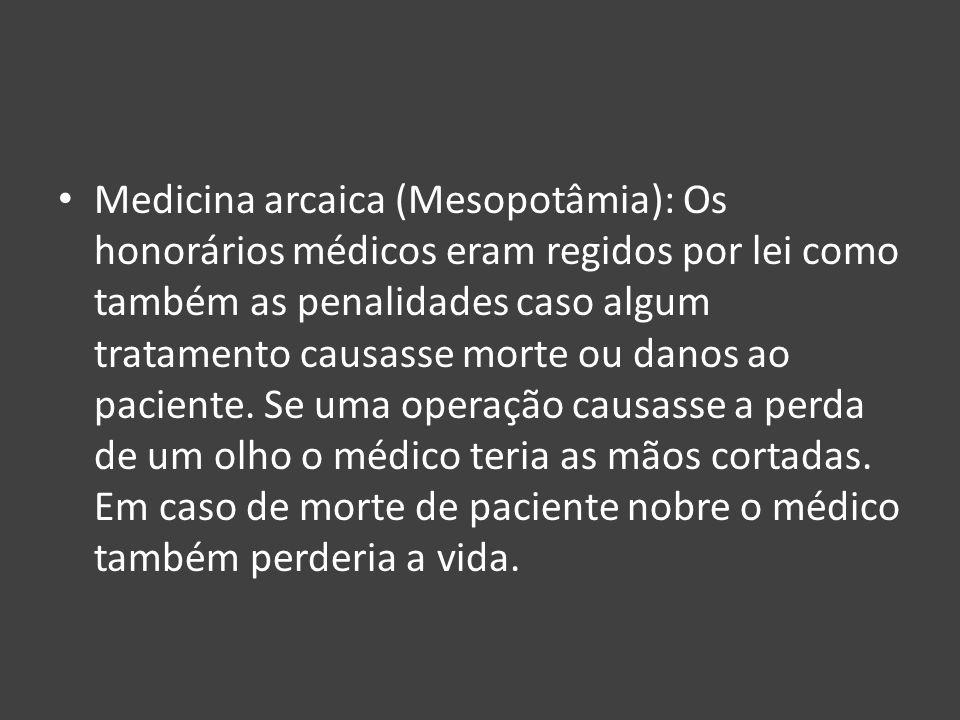 Medicina arcaica (Mesopotâmia): Os honorários médicos eram regidos por lei como também as penalidades caso algum tratamento causasse morte ou danos ao