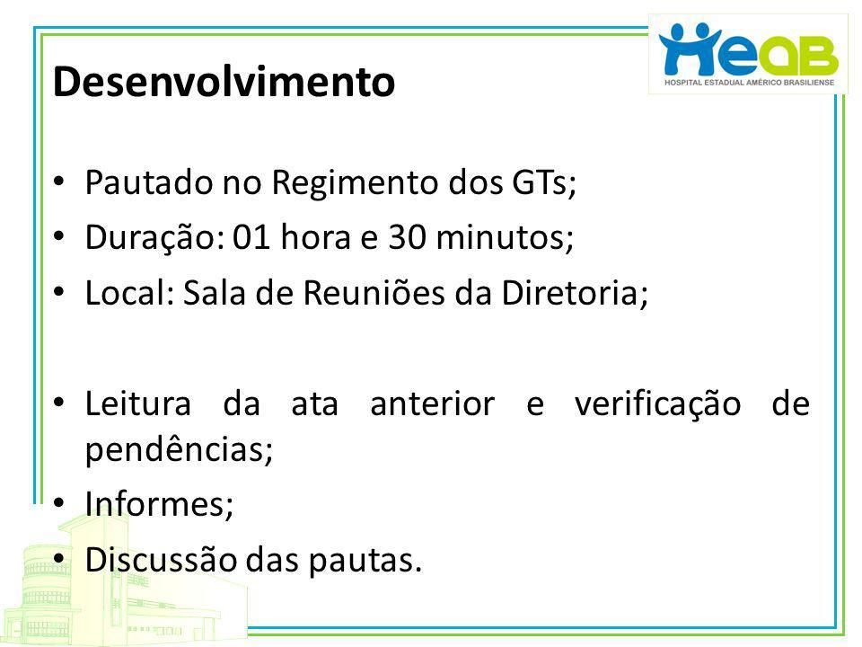 Desenvolvimento Pautado no Regimento dos GTs; Duração: 01 hora e 30 minutos; Local: Sala de Reuniões da Diretoria; Leitura da ata anterior e verificaç