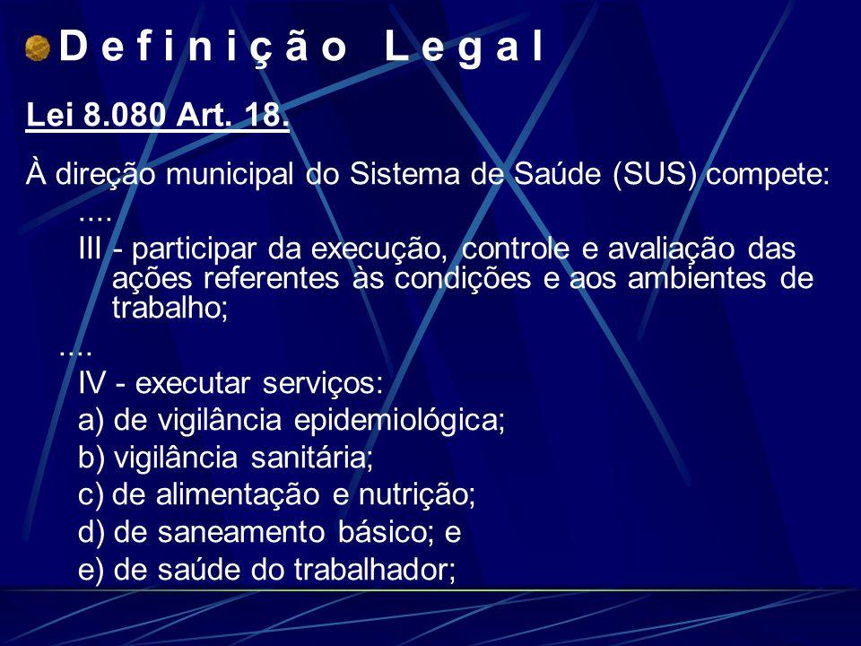 D e f i n i ç ã o L e g a l Lei 8.080 Art.18.