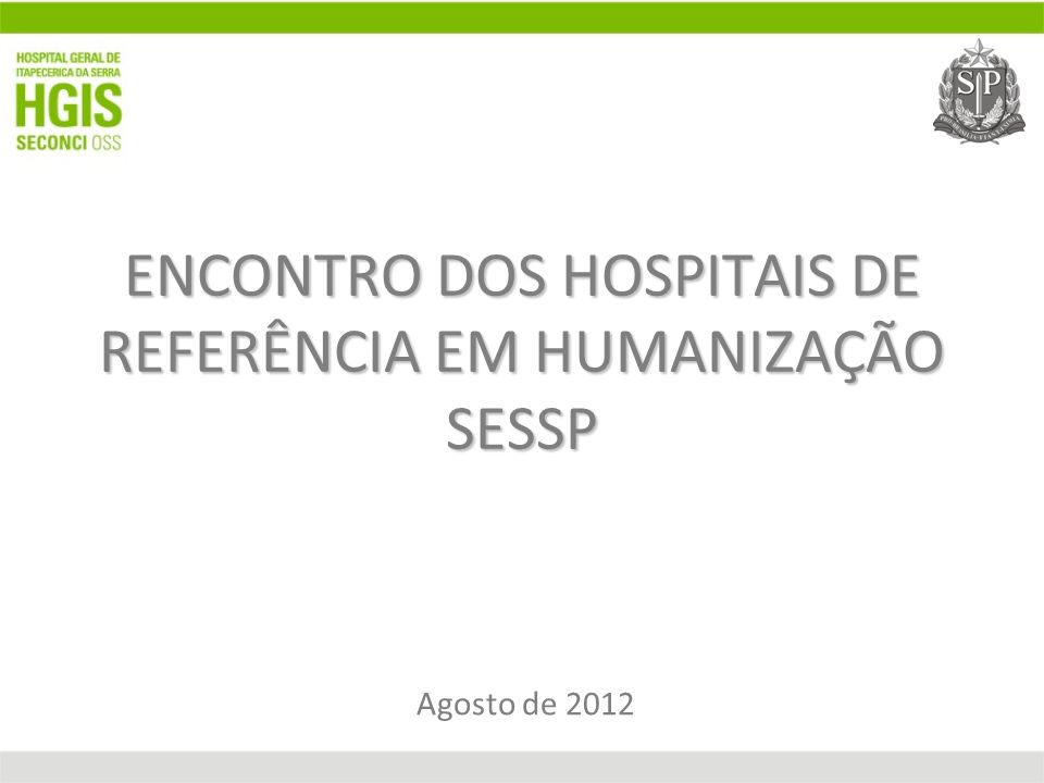 ENCONTRO DOS HOSPITAIS DE REFERÊNCIA EM HUMANIZAÇÃO SESSP Agosto de 2012