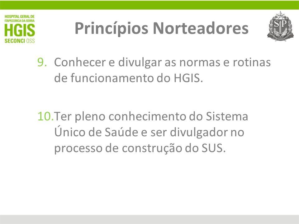 9.Conhecer e divulgar as normas e rotinas de funcionamento do HGIS. 10.Ter pleno conhecimento do Sistema Único de Saúde e ser divulgador no processo d