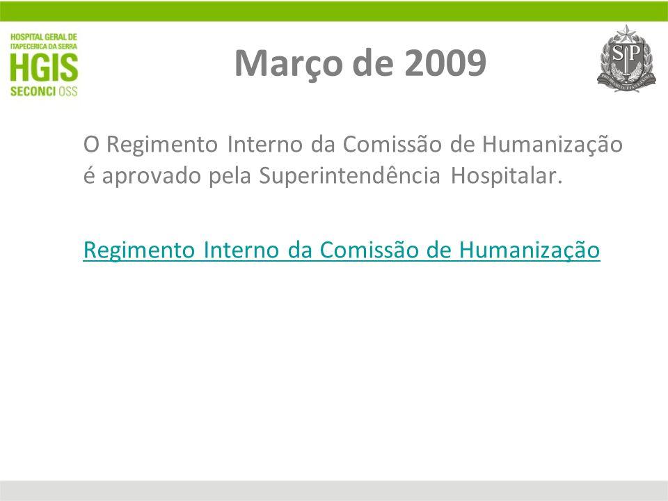 Março de 2009 O Regimento Interno da Comissão de Humanização é aprovado pela Superintendência Hospitalar. Regimento Interno da Comissão de Humanização