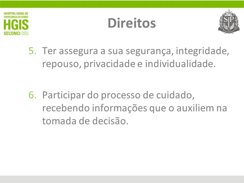 Direitos 5.Ter assegura a sua segurança, integridade, repouso, privacidade e individualidade. 6.Participar do processo de cuidado, recebendo informaçõ