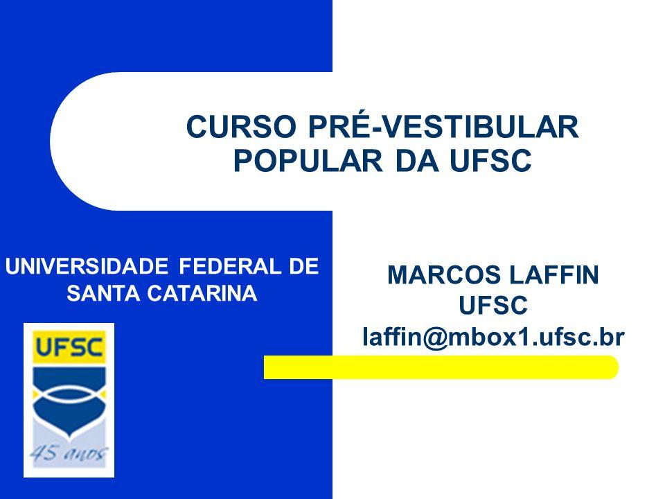 CURSO PRÉ-VESTIBULAR POPULAR DA UFSC MARCOS LAFFIN UFSC laffin@mbox1.ufsc.br UNIVERSIDADE FEDERAL DE SANTA CATARINA