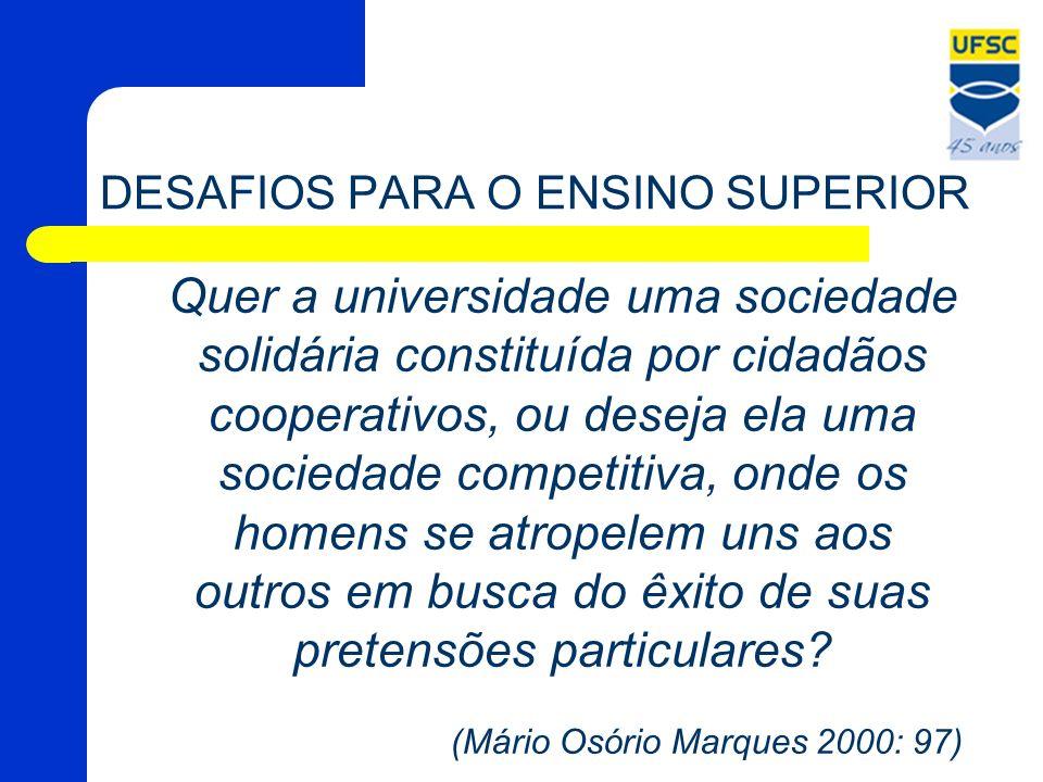 DESAFIOS PARA O ENSINO SUPERIOR Quer a universidade uma sociedade solidária constituída por cidadãos cooperativos, ou deseja ela uma sociedade competi