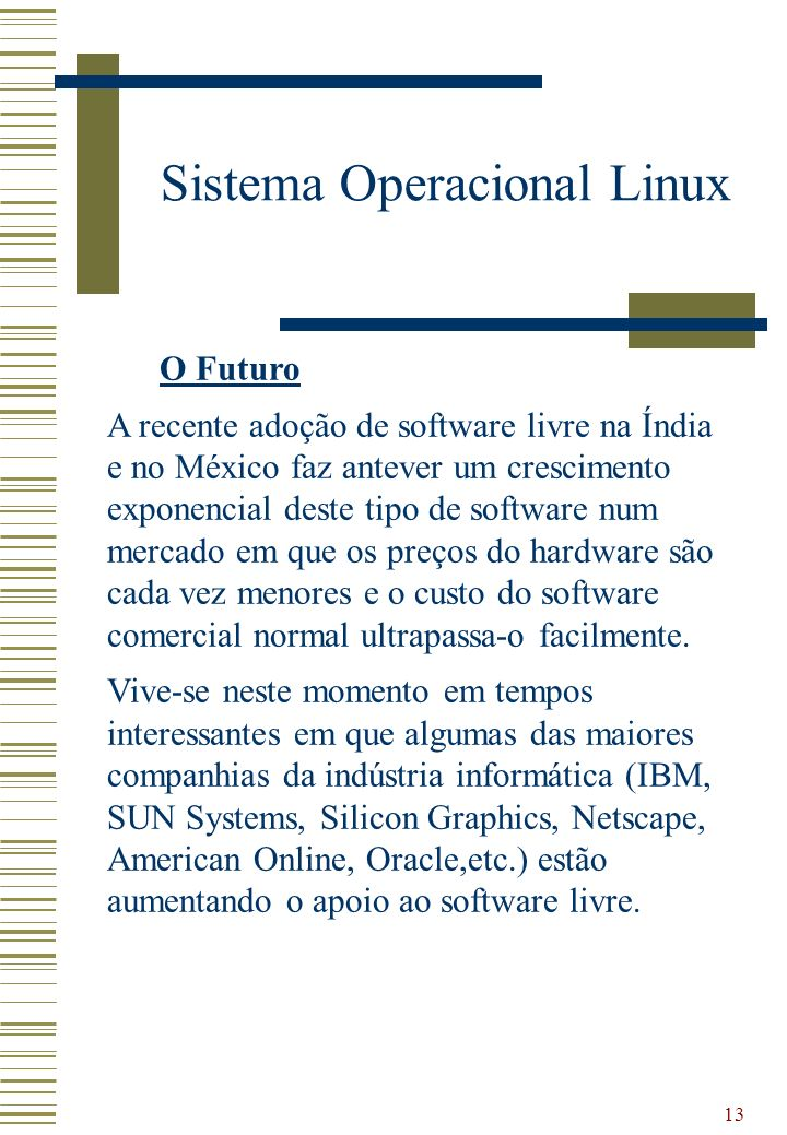 13 Sistema Operacional Linux O Futuro A recente adoção de software livre na Índia e no México faz antever um crescimento exponencial deste tipo de sof