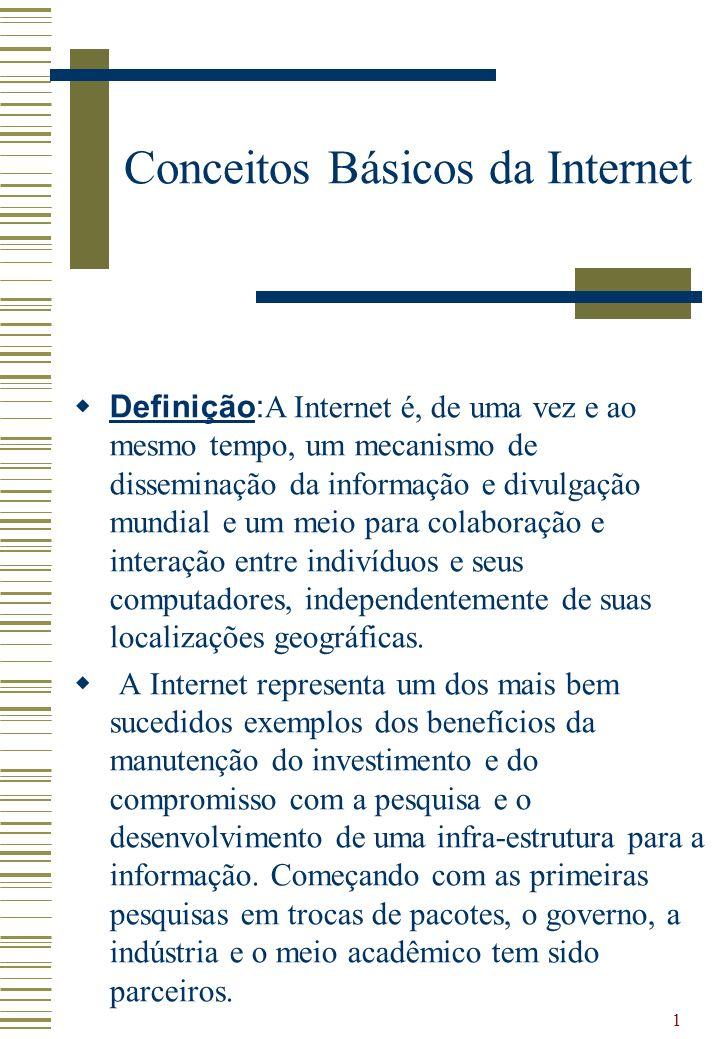 1 Conceitos Básicos da Internet Definição: A Internet é, de uma vez e ao mesmo tempo, um mecanismo de disseminação da informação e divulgação mundial