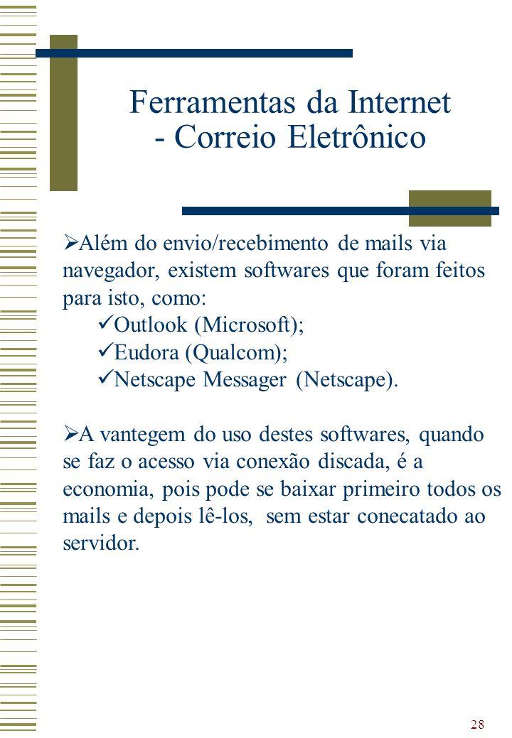 28 Além do envio/recebimento de mails via navegador, existem softwares que foram feitos para isto, como: Outlook (Microsoft); Eudora (Qualcom); Netsca