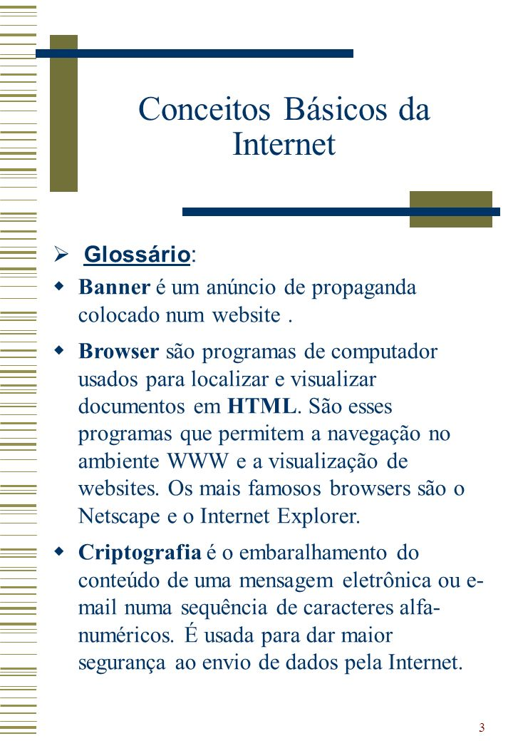 3 Glossário: Banner é um anúncio de propaganda colocado num website. Browser são programas de computador usados para localizar e visualizar documentos
