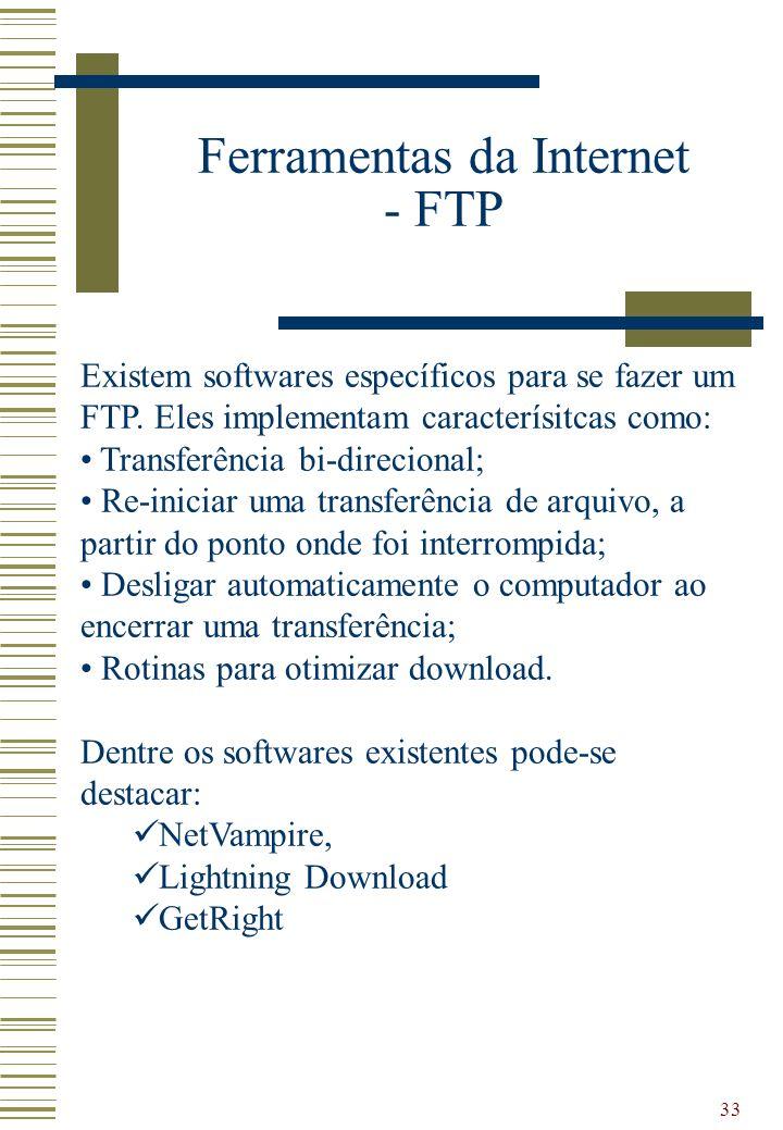 33 Existem softwares específicos para se fazer um FTP. Eles implementam caracterísitcas como: Transferência bi-direcional; Re-iniciar uma transferênci