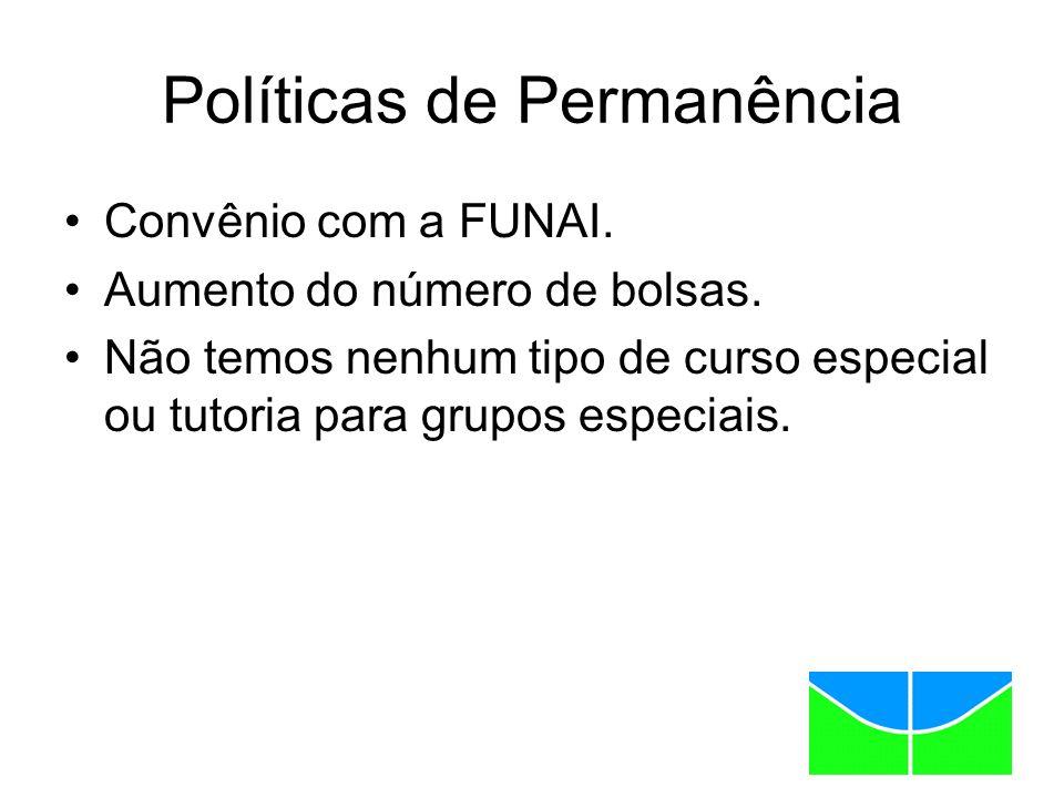 Políticas de Permanência Convênio com a FUNAI. Aumento do número de bolsas.