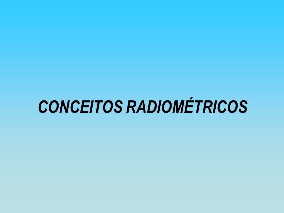 CONCEITOS RADIOMÉTRICOS