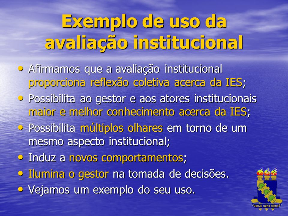 Exemplo de uso da avaliação institucional Afirmamos que a avaliação institucional proporciona reflexão coletiva acerca da IES; Afirmamos que a avaliaç