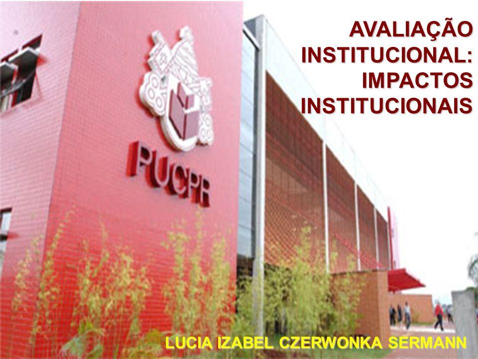 AVALIAÇÃO INSTITUCIONAL: IMPACTOS INSTITUCIONAIS LUCIA IZABEL CZERWONKA SERMANN