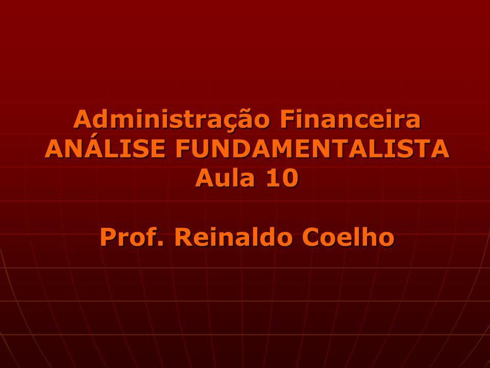 Administração Financeira ANÁLISE FUNDAMENTALISTA Aula 10 Prof. Reinaldo Coelho