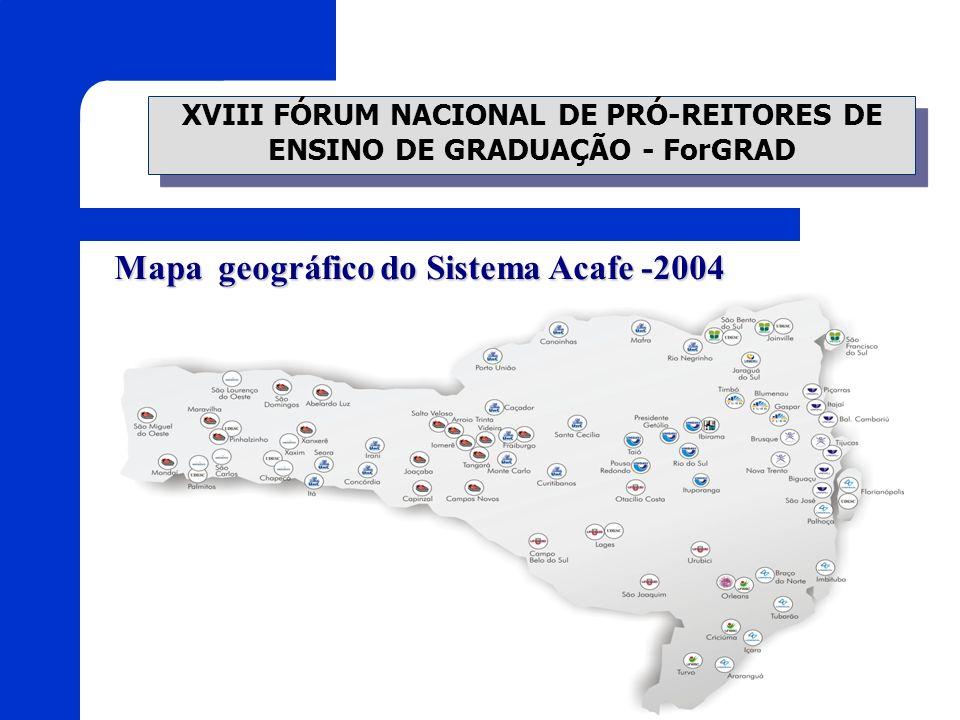 XVIII FÓRUM NACIONAL DE PRÓ-REITORES DE ENSINO DE GRADUAÇÃO - ForGRAD Mapa geográfico do Sistema Acafe -2004