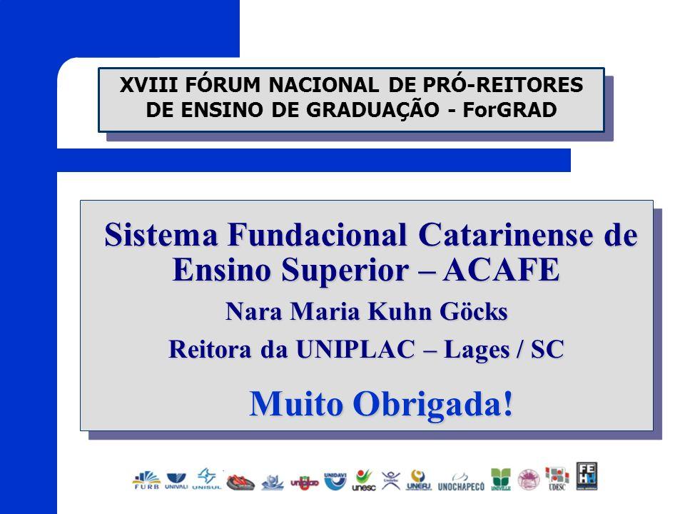 Sistema Fundacional Catarinense de Ensino Superior – ACAFE Sistema Fundacional Catarinense de Ensino Superior – ACAFE Nara Maria Kuhn Göcks Reitora da