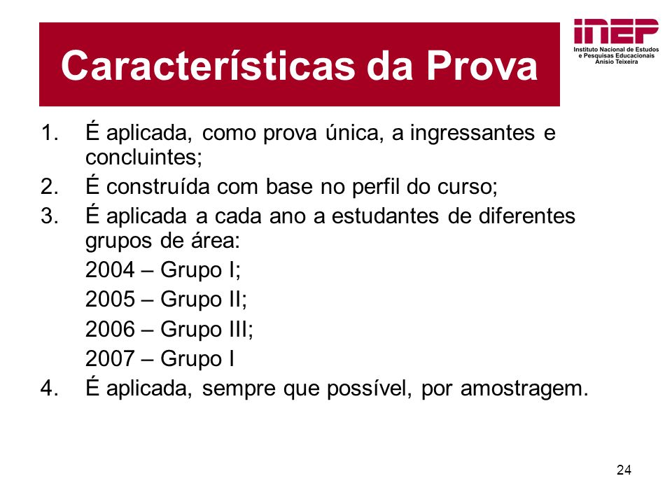 24 Características da Prova 1.É aplicada, como prova única, a ingressantes e concluintes; 2.É construída com base no perfil do curso; 3.