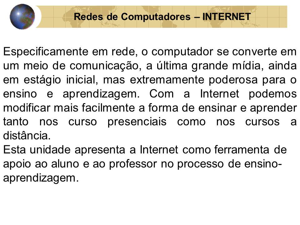 Redes de Computadores – INTERNET Especificamente em rede, o computador se converte em um meio de comunicação, a última grande mídia, ainda em estágio