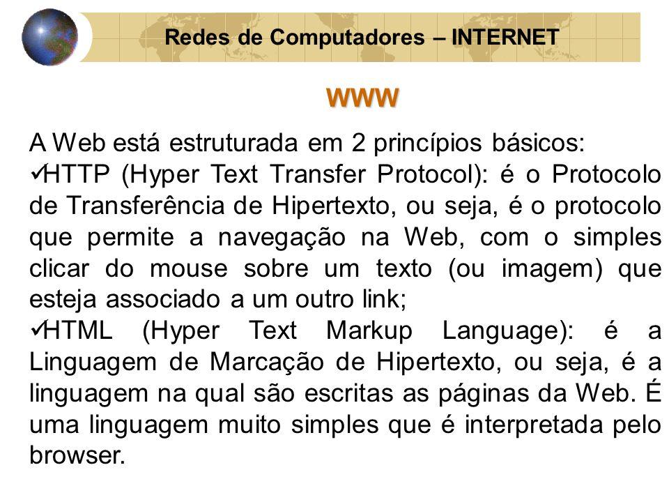 Redes de Computadores – INTERNETWWW A Web está estruturada em 2 princípios básicos: HTTP (Hyper Text Transfer Protocol): é o Protocolo de Transferênci