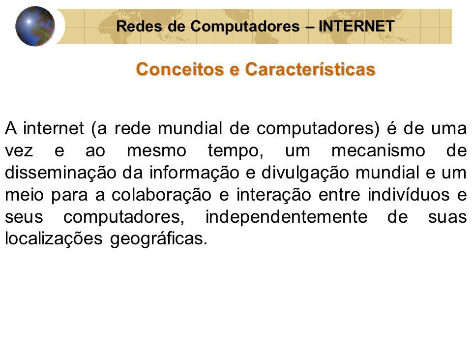 Redes de Computadores – INTERNET Conceitos e Características A internet (a rede mundial de computadores) é de uma vez e ao mesmo tempo, um mecanismo d