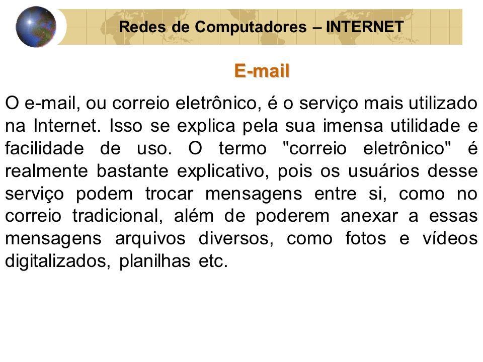 Redes de Computadores – INTERNETE-mail O e-mail, ou correio eletrônico, é o serviço mais utilizado na Internet. Isso se explica pela sua imensa utilid