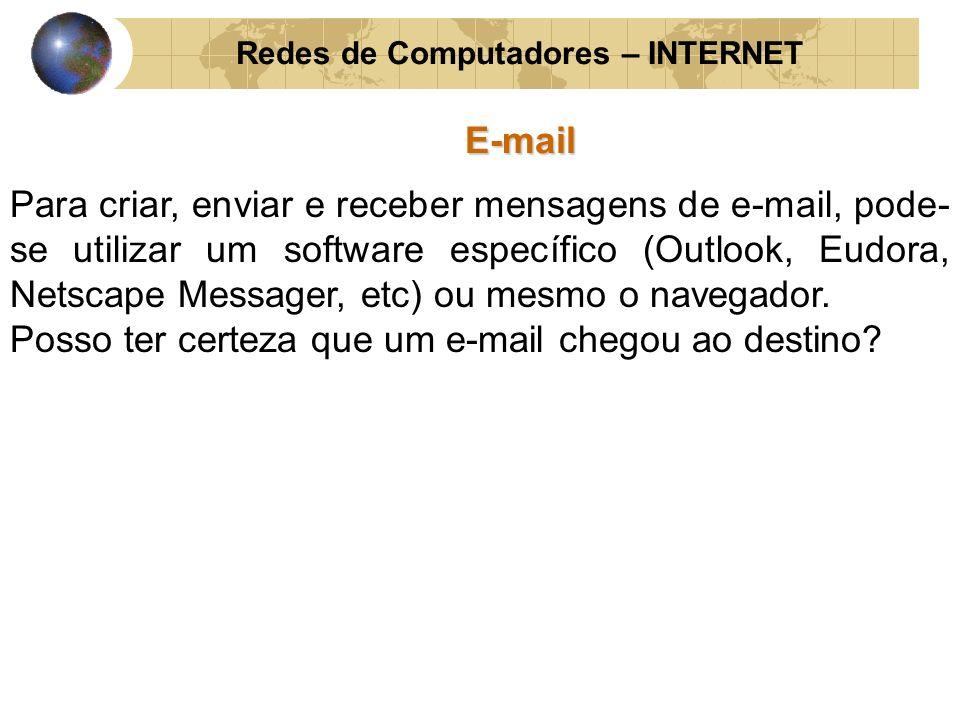 Redes de Computadores – INTERNETE-mail Para criar, enviar e receber mensagens de e-mail, pode- se utilizar um software específico (Outlook, Eudora, Ne