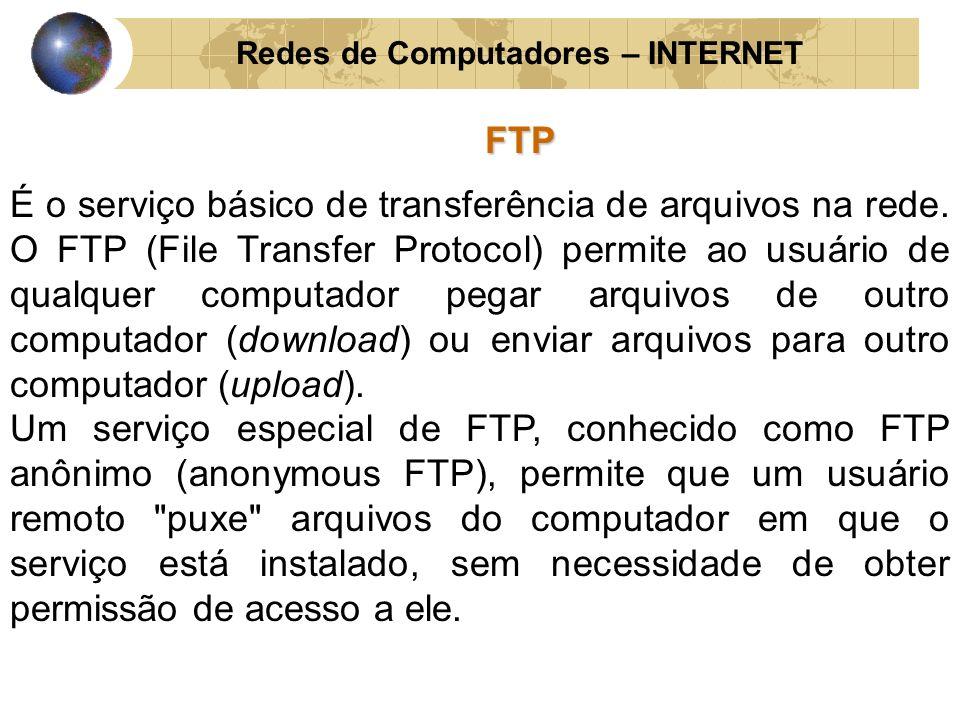Redes de Computadores – INTERNETFTP É o serviço básico de transferência de arquivos na rede. O FTP (File Transfer Protocol) permite ao usuário de qual