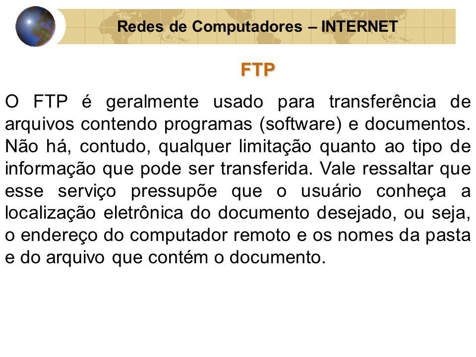 Redes de Computadores – INTERNETFTP O FTP é geralmente usado para transferência de arquivos contendo programas (software) e documentos. Não há, contud