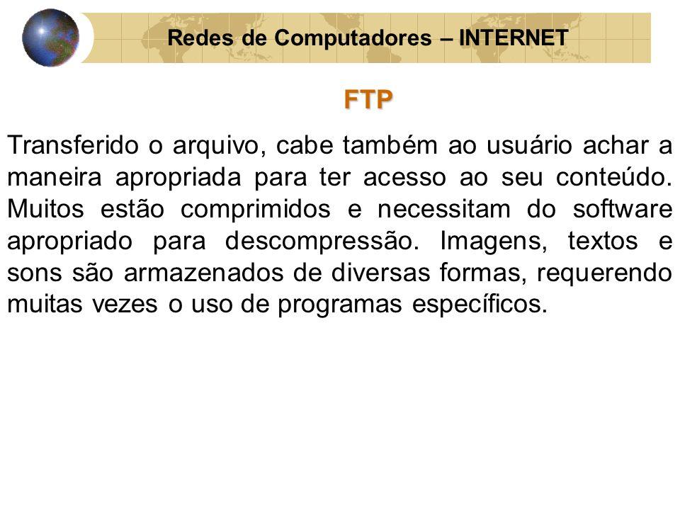 Redes de Computadores – INTERNETFTP Transferido o arquivo, cabe também ao usuário achar a maneira apropriada para ter acesso ao seu conteúdo. Muitos e