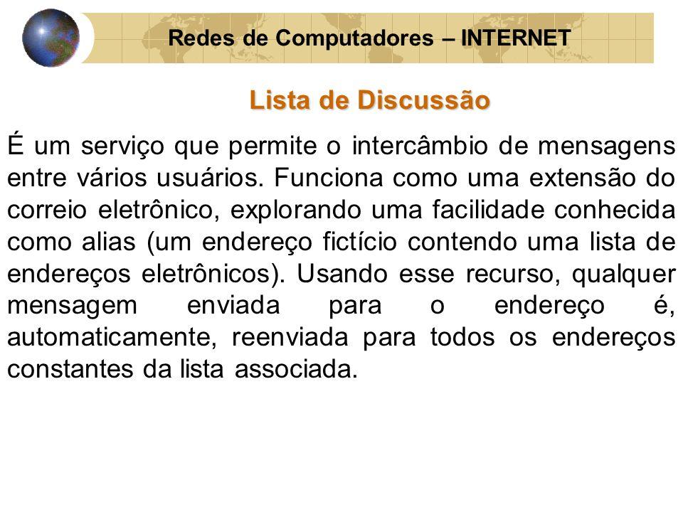 Redes de Computadores – INTERNET Lista de Discussão É um serviço que permite o intercâmbio de mensagens entre vários usuários. Funciona como uma exten