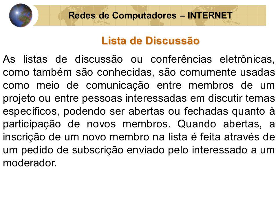 Redes de Computadores – INTERNET Lista de Discussão As listas de discussão ou conferências eletrônicas, como também são conhecidas, são comumente usad