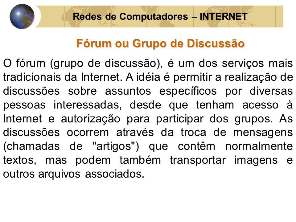 Redes de Computadores – INTERNET Fórum ou Grupo de Discussão O fórum (grupo de discussão), é um dos serviços mais tradicionais da Internet. A idéia é