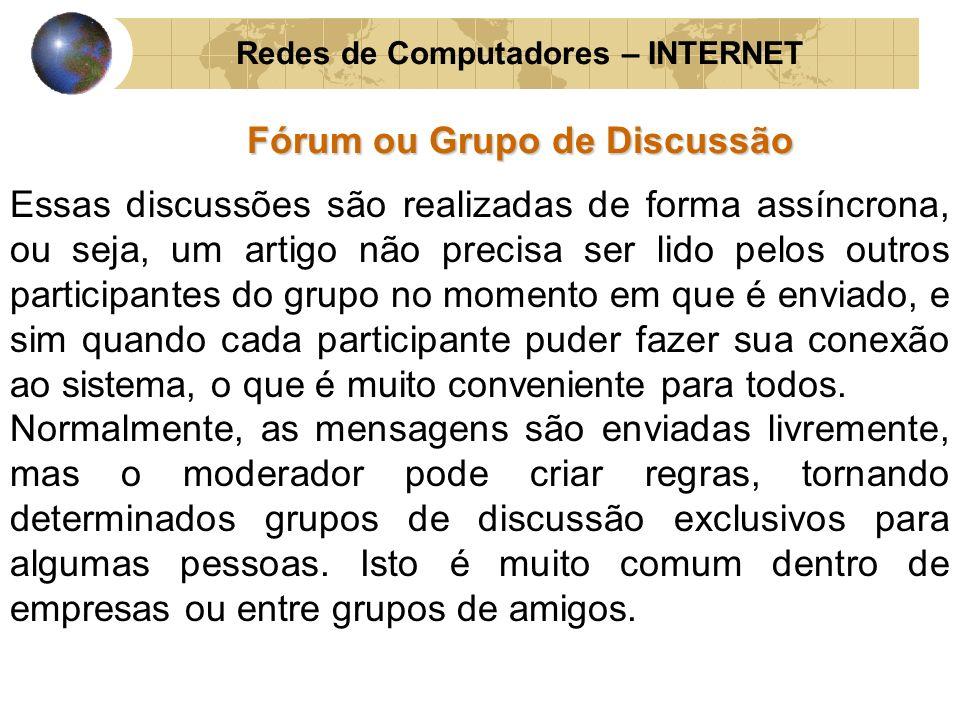 Redes de Computadores – INTERNET Fórum ou Grupo de Discussão Essas discussões são realizadas de forma assíncrona, ou seja, um artigo não precisa ser l