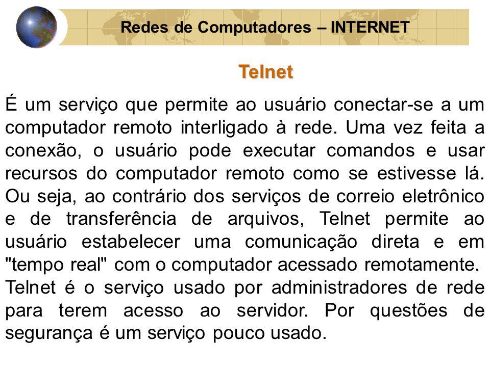 Redes de Computadores – INTERNETTelnet É um serviço que permite ao usuário conectar-se a um computador remoto interligado à rede. Uma vez feita a cone