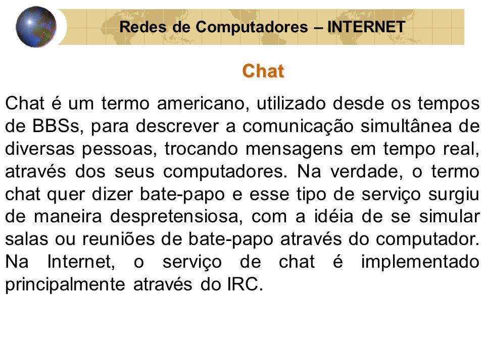 Redes de Computadores – INTERNETChat Chat é um termo americano, utilizado desde os tempos de BBSs, para descrever a comunicação simultânea de diversas