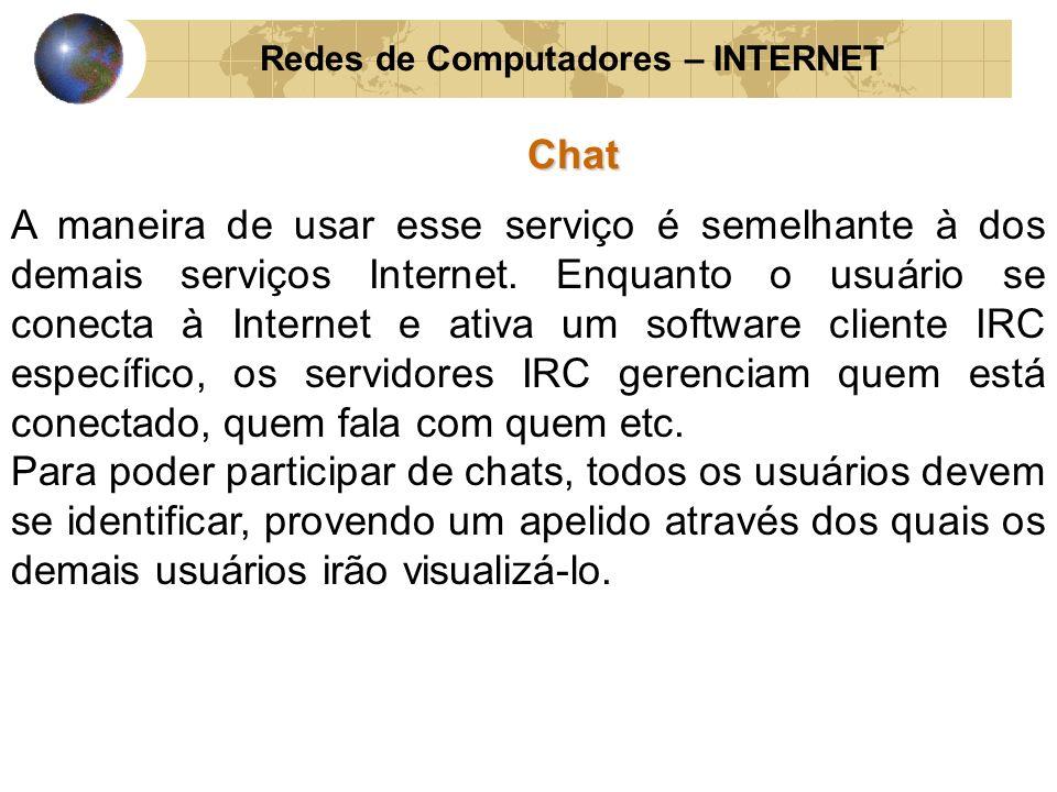 Redes de Computadores – INTERNETChat A maneira de usar esse serviço é semelhante à dos demais serviços Internet. Enquanto o usuário se conecta à Inter