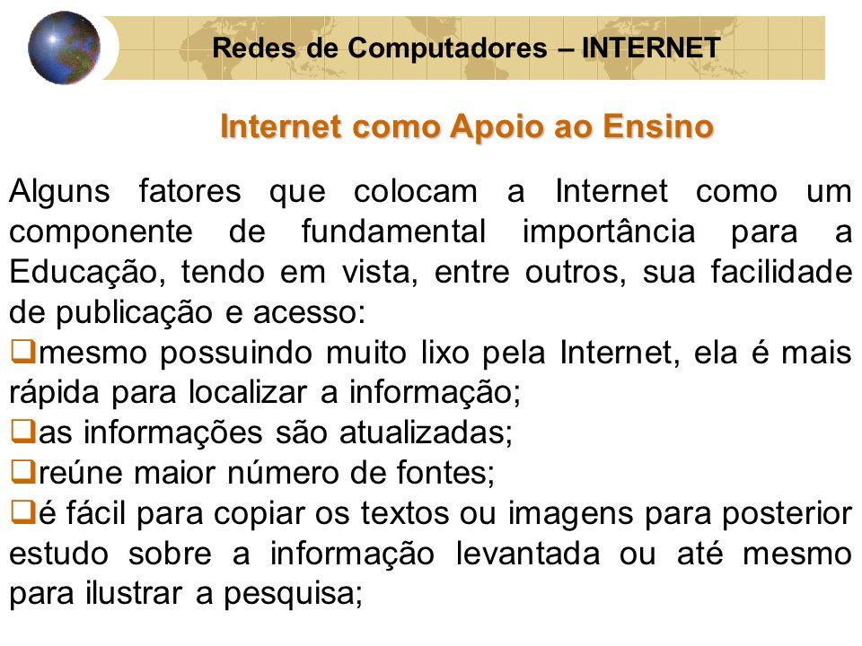 Redes de Computadores – INTERNET Internet como Apoio ao Ensino Alguns fatores que colocam a Internet como um componente de fundamental importância par