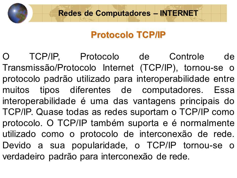 Redes de Computadores – INTERNET Protocolo TCP/IP O TCP/IP, Protocolo de Controle de Transmissão/Protocolo Internet (TCP/IP), tornou-se o protocolo pa