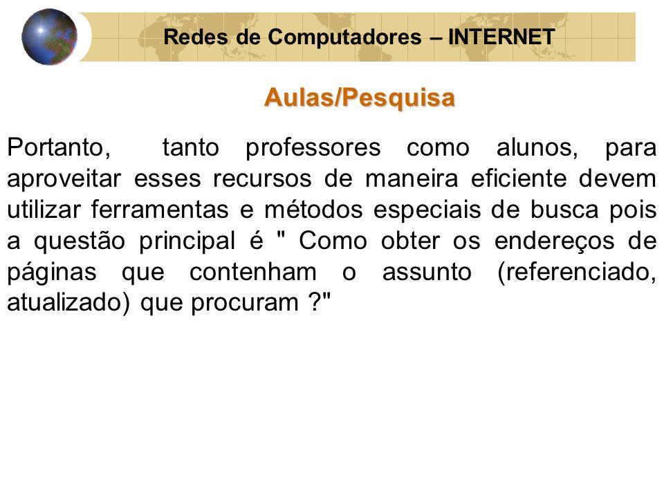 Redes de Computadores – INTERNETAulas/Pesquisa Portanto, tanto professores como alunos, para aproveitar esses recursos de maneira eficiente devem util