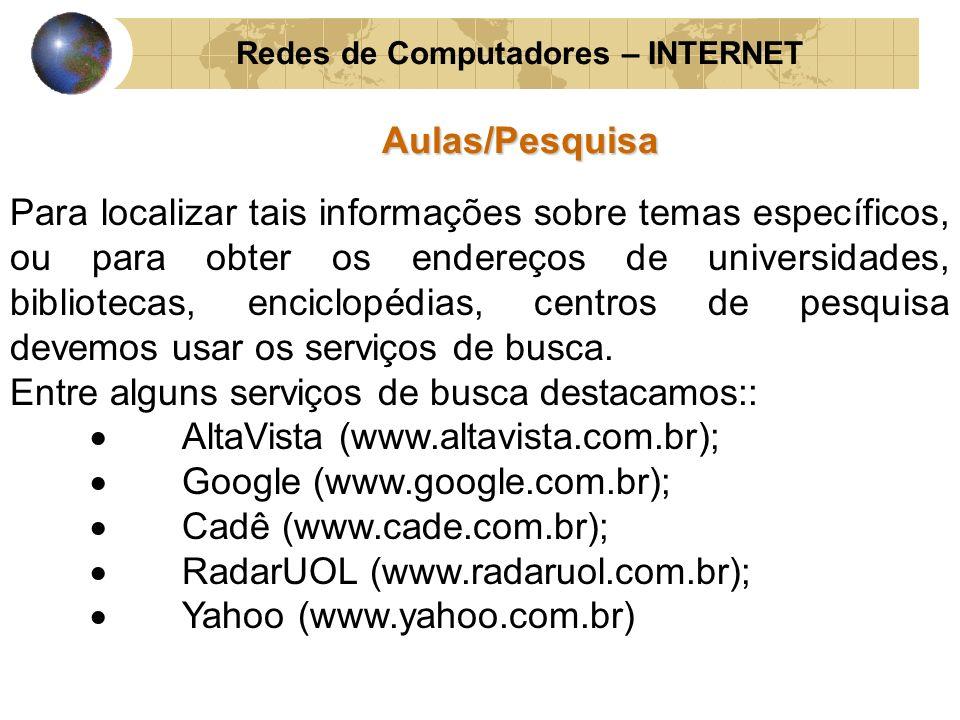 Redes de Computadores – INTERNETAulas/Pesquisa Para localizar tais informações sobre temas específicos, ou para obter os endereços de universidades, b