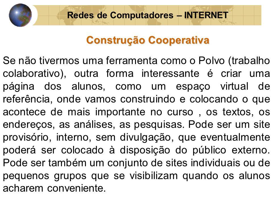Redes de Computadores – INTERNET Construção Cooperativa Se não tivermos uma ferramenta como o Polvo (trabalho colaborativo), outra forma interessante