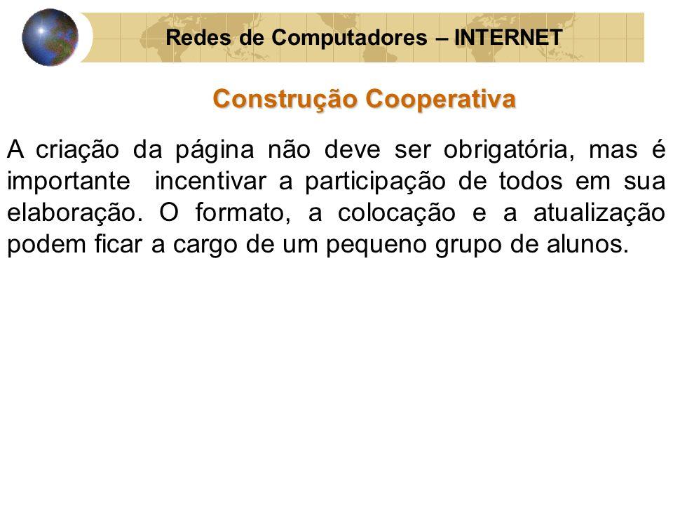 Redes de Computadores – INTERNET Construção Cooperativa A criação da página não deve ser obrigatória, mas é importante incentivar a participação de to