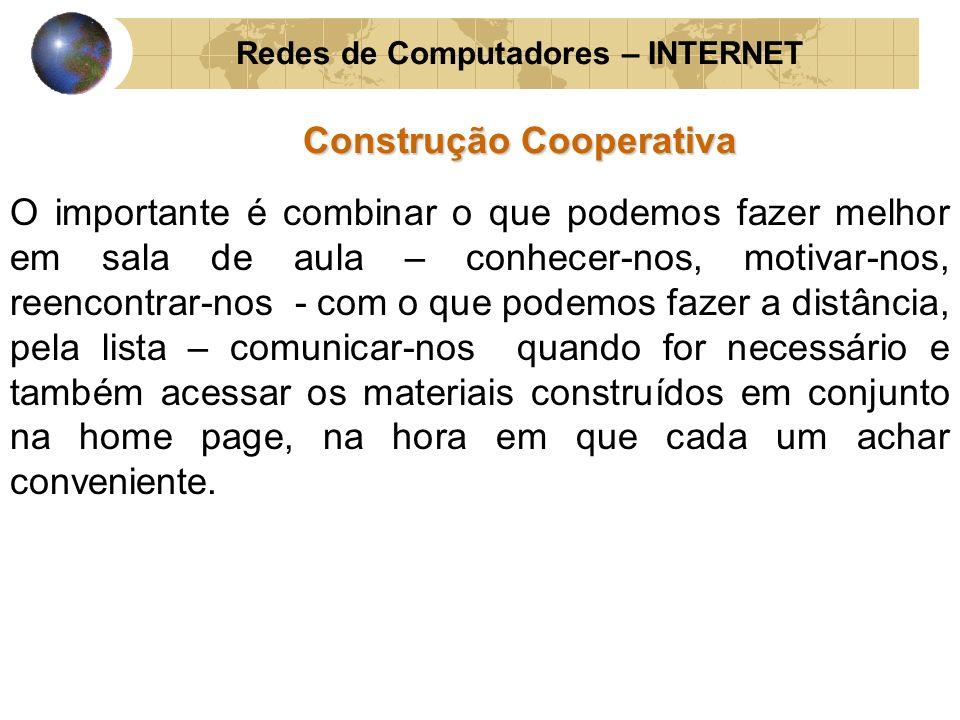 Redes de Computadores – INTERNET Construção Cooperativa O importante é combinar o que podemos fazer melhor em sala de aula – conhecer-nos, motivar-nos