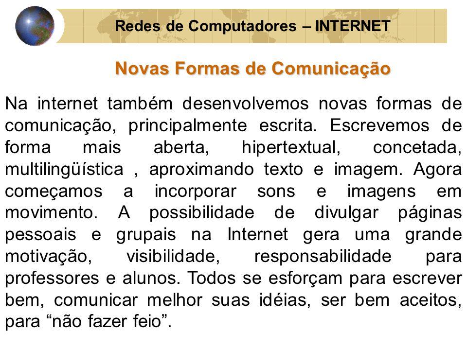 Redes de Computadores – INTERNET Novas Formas de Comunicação Na internet também desenvolvemos novas formas de comunicação, principalmente escrita. Esc